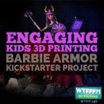 WTFFF 258 | Engaging Kids 3D Printing