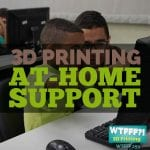 WTFFF 259 | 3D Printing at home support