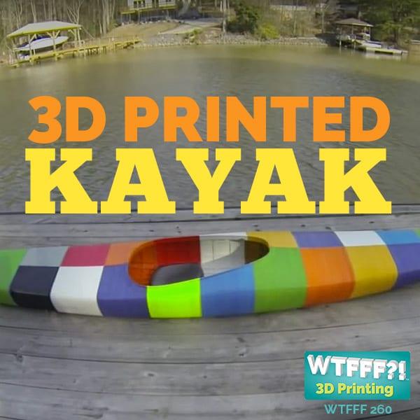 WTFFF 260 | 3D Printed Kayak