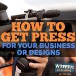 WTFFF 261 | Get Press for Your Business