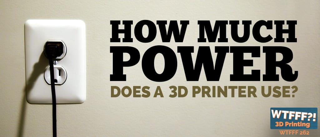 WTFFF 262   3D Print Power Consumption