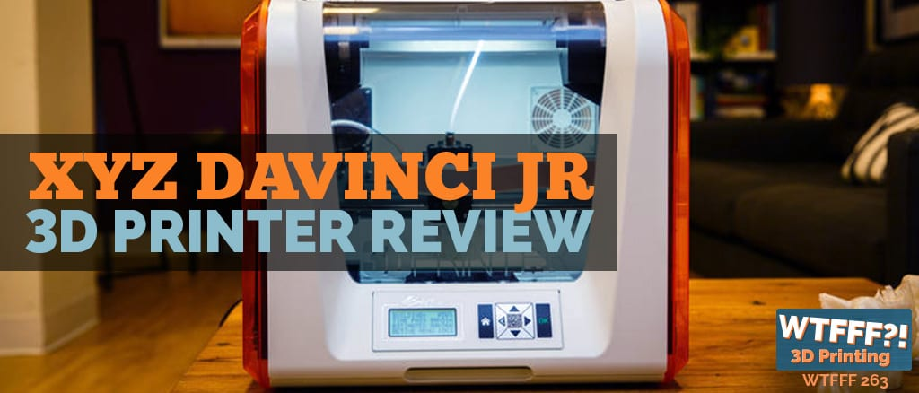 WTFFF | XYZ daVinchi Jr. 3D Printer Review