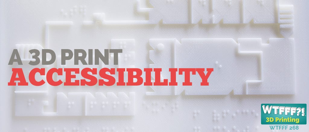 WTFFF 268 | 3D Print Accessibility