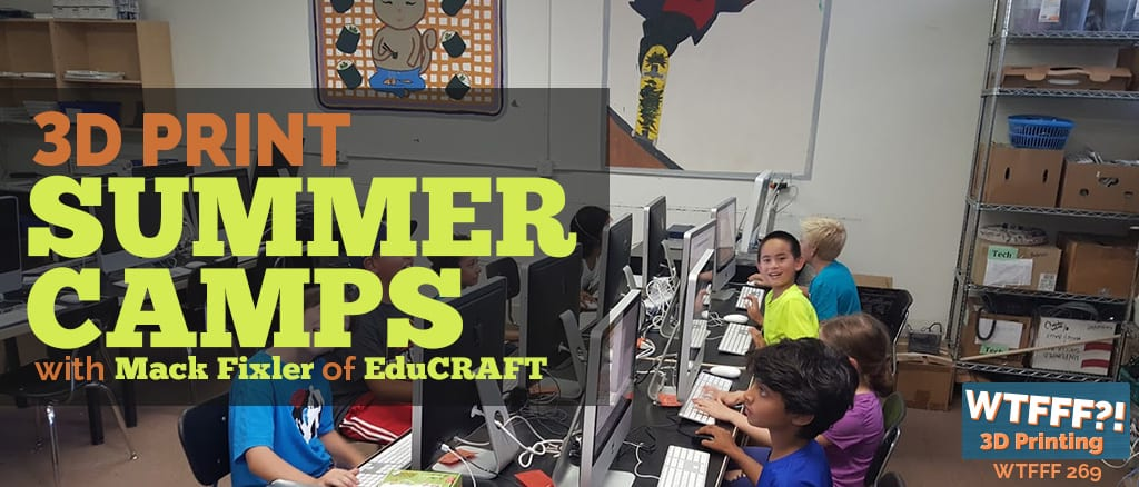 WTFFF 269 | 3D Print Summer Camps