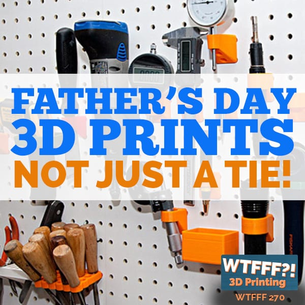 WTFFF 270 | Fathers Day 3D Prints