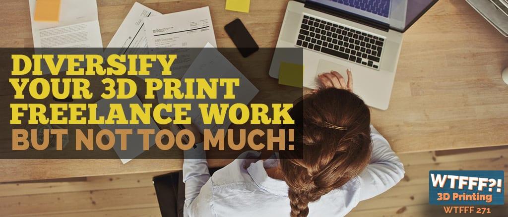 WTFFF 271 | 3D Print Freelance Work