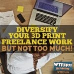 Diversify Your 3D Print Freelance Work – But Not Too Much!