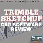 WTFFF 272 | Trimble SketchUp CAD Software