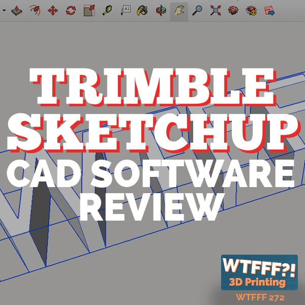 WTFFF 272 | Trimble SketchUp CAD Software