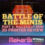 MakerBot Replicator Mini 3D Printer Review – Battle of the Minis, Part 3