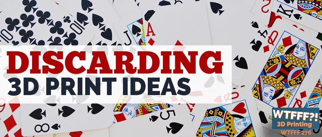 WTFFF 276 | Discarding 3D Print Ideas