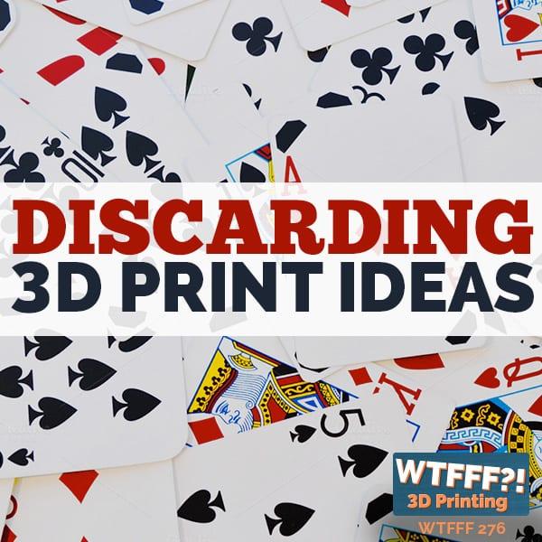 WTFFF 277 | Discarding 3D Print Ideas