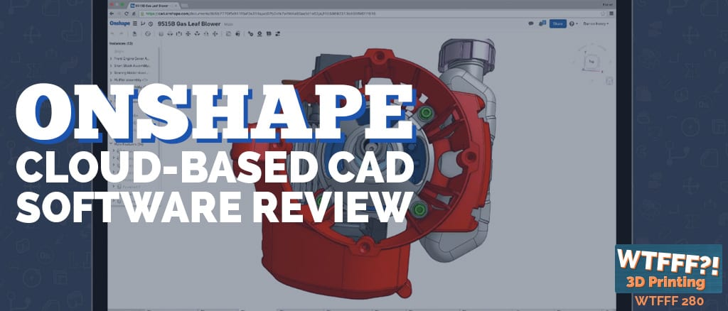WTFFF 280 | Onshape Cloud-Based CAD Software Review