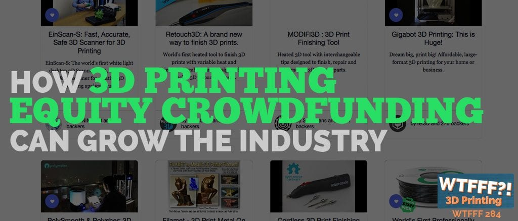 WTFFF 284 | 3D Printing Equity Crowdfunding