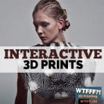 WTFFF 288   Interactive 3D Prints