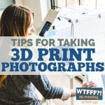 Tips for Taking 3D Print Photographs