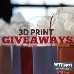 WTFFF 299 | 3D Print Giveaways