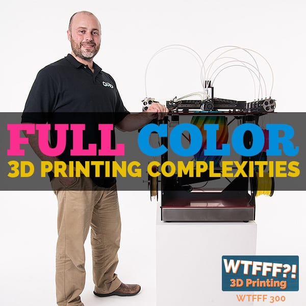 WTFFF 300 | Full Color 3D Printing