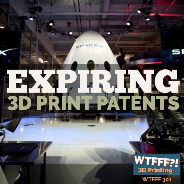 WTFFF 301 | Expiring 3D Print Patents