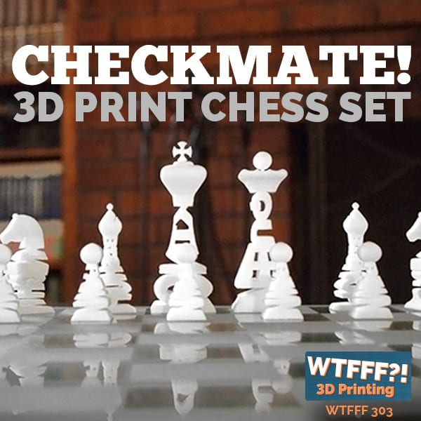 WTFFF 303 | 3D Print Chess Set