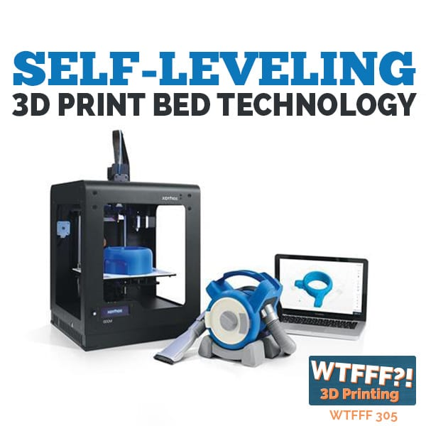WTFFF 305 | Self Leveling 3D Print Bed