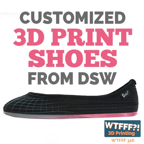 WTFFF 316 | 3D Print Shoes