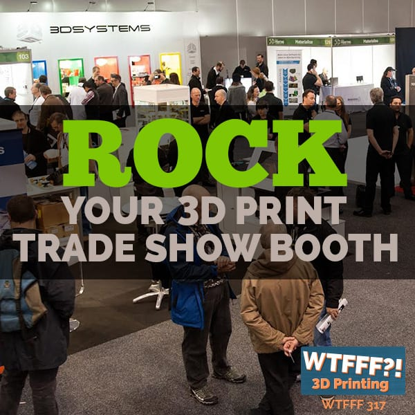 WTFFF 317 | 3D Print Trade Show Booth