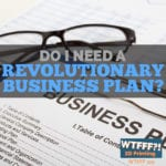 WTFFF 319 | Revolutionary Business Plan