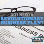 WTFFF 319 | Revolutionary Business Plan