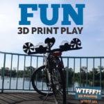 WTFFF 321 | Fun 3D Print Play