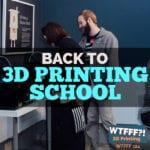 WTFFF 324 | 3D Printing School