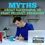 Myths About Successful 3D Print Product Designers