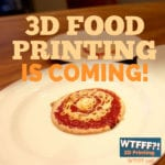 3D Printing Food is Coming!
