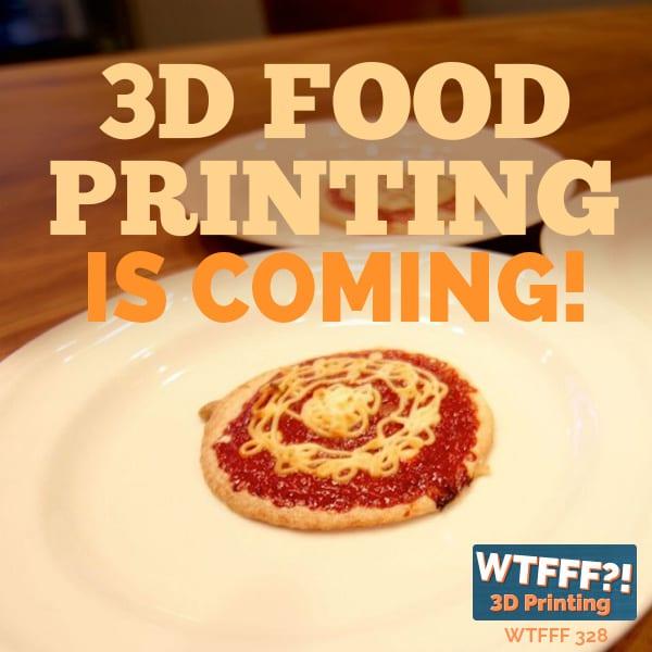 WTFFF 328 | 3D Printing Food