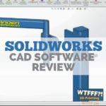 WTFFF 330 | Solidworks Software Review