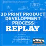WTFFF 334 | 3D Print Product Development Replay