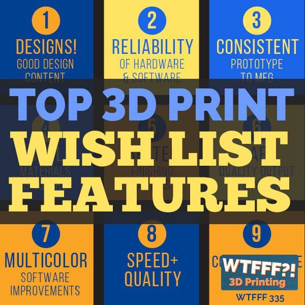 WTFFF 335 | Top 3D Print Wish List Features