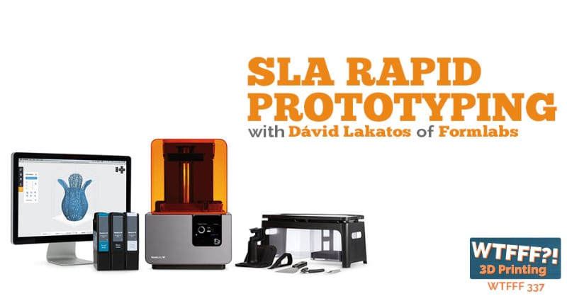 WTFFF 337 | SLA Rapid Prototyping