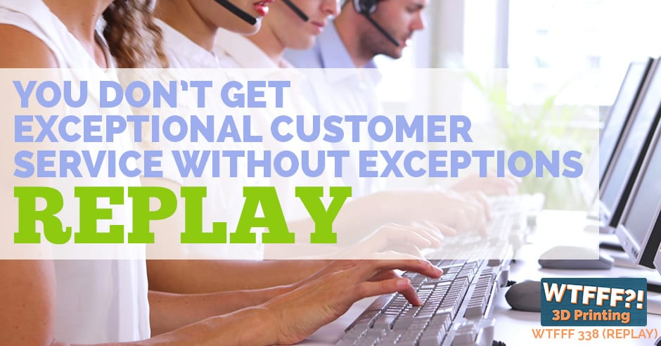 WTFFF 338 | Exceptional Customer Service REPLAY
