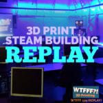 WTFFF 339 | 3D Print STEAM Building REPLAY