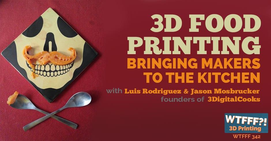 WTFFF 342 | 3D Food Printing