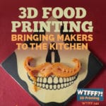 3D Food Printing – Bringing Makers to the Kitchen