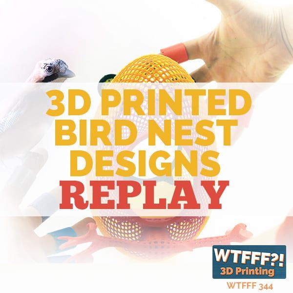 WTFFF 344 | 3D Printed Bird Nest Designs