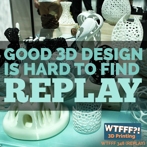 WTFFF 348 | Good 3D Design is Hard to Find Replay