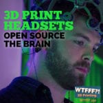 3D Print Headsets Open Source the Brain