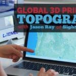 Global 3D Printing Topography with Jason Ray of Sightline Maps