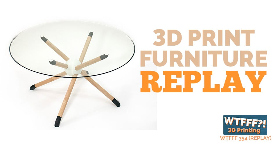 WTFFF 354 | 3D print furniture REPLAY