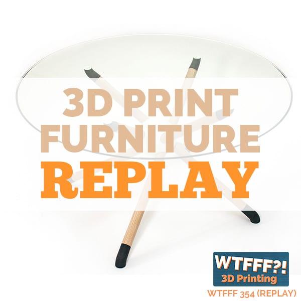 WTFFF 354 | 3D print furniture REPLAY