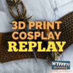 WTFFF 359 | 3D Print Cosplay REPLAY