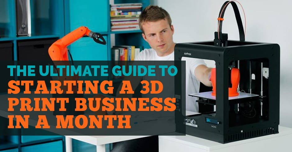 The Ultimate Guide to Starting a 3D Printing Business in a Month